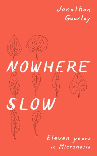 Nowhere Slow: Eleven Years in Micronesia