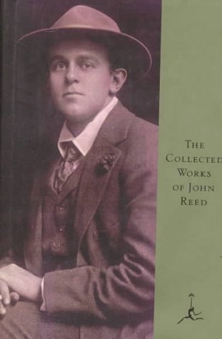 The Collected Works of John Reed (Modern Library)