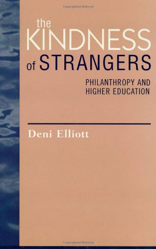 The Kindness of Strangers: Philanthropy and Higher Education (Issues in Academic Ethics)
