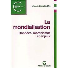 MONDIALISATION (LA) : DONNÉES MÉCANISMES ET ENJEUX