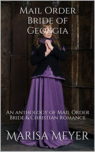 Mail Order Bride of Georgia: An anthology of Mail Order Bride & Christian Romance by [Meyer, Marisa]