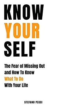 Know Yourself: The Fear of Missing Out and How To Know What To Do With Your Life by [Pecci, Stefano]