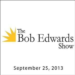 The Bob Edwards Show, Sena Jeter Naslund and Haifaa al-Mansour, September 25, 2013 Radio/TV Program