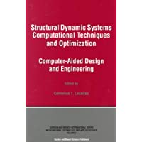 Structural Dynamic Systems Computational Techniques and Optimization: Computer-Aided Design and Engineering (Engineering Technology and Applied Science, Vol 7)