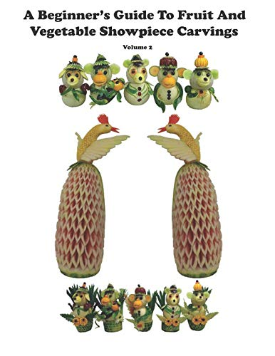 (A Beginner's Guide to Fruit and Vegetable Showpiece Carvings)