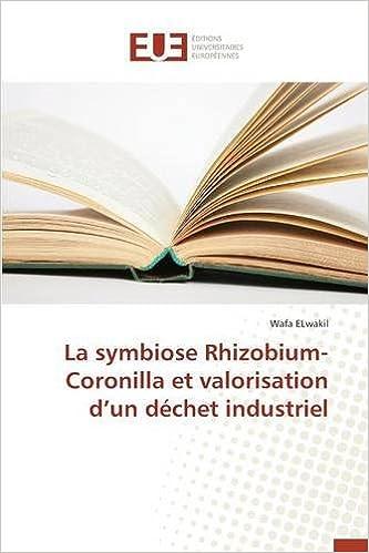 Télécharger en ligne La Symbiose Rhizobium-Coronilla Et Valorisation D'Un Dechet Industriel pdf, epub ebook