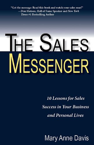 The Sales Messenger: 10 Lessons for Sales Success in Your Business and Personal Lives