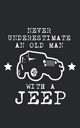 Never Underestimate an Old Man With a Jeep: For Friends Who Enjoy Off Roading, Rock Crawling, Mud Slinging, Overlanding, Jeeping and All Things 7 Slot ... Care! Funny Journal Notebook & Planner Gift! -