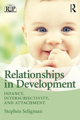 Relationships in Development: Infancy, Intersubjectivity, and Attachment (Relational Perspectives Book Series)