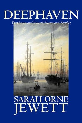 Deephaven and Selected Stories and Sketches by Sarah Orne Jewett, Fiction, Romance, Literary pdf epub