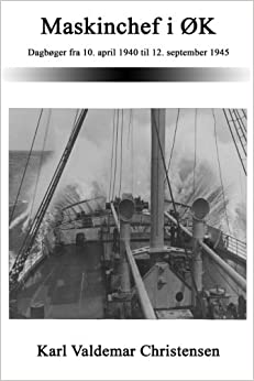 Maskinchef i ØK: Dagbøger fra 10. april 1940 til 12. september 1945 (Danish Edition)