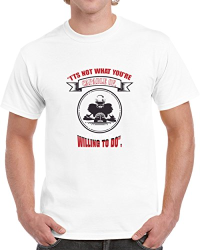 It's Not What You're capable Of It's What You're Willing To Do T Shirt S White