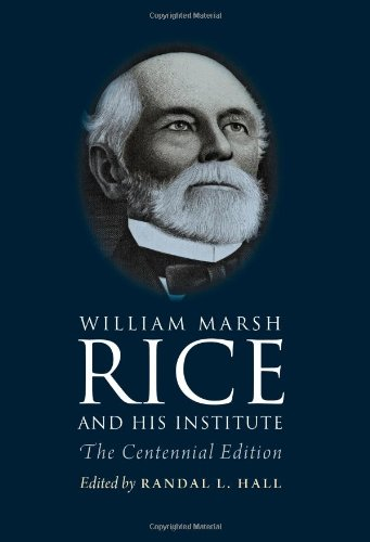 William Marsh Rice and His Launch: The Centennial Edition
