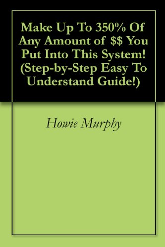 Download Make Up To 350% Of Any Amount of $$ You Put Into This System! (Step-by-Step Easy To Understand Guide!) Pdf