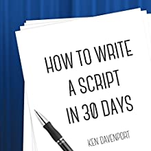 How to Write a Script in 30 Days | Livre audio Auteur(s) : Ken Davenport Narrateur(s) : Ken Davenport