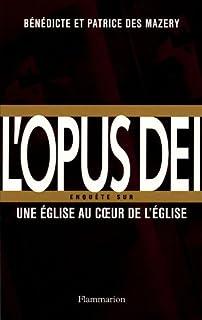 L'Opus Dei : enquête sur une Eglise au coeur de l'Eglise, Des Mazery, Bénédicte