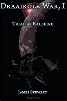 The Draaikolk War, Book I: Trial by Balefire: Trial by Balefire: Volume 1