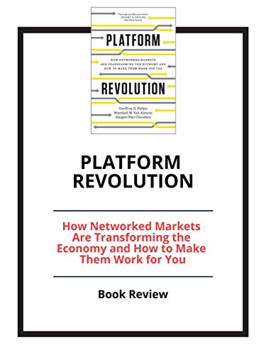 Platform Revolution: How Networked Markets Are Transforming the Economy and How to Make Them Work for You: Book Review (English Edition)