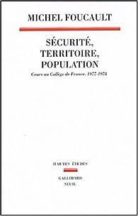 Sécurité, territoire, population : Cours au Collège de France (1977-1978) par Michel Foucault