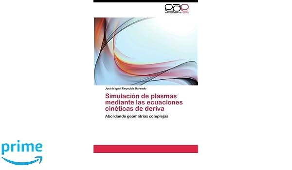 Amazon.com: Simulación de plasmas mediante las ecuaciones cinéticas de deriva: Abordando geometrías complejas (Spanish Edition) (9783844342253): José Miguel ...