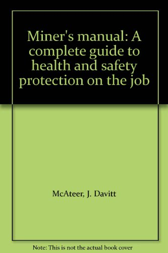 Miner's manual: A complete guide to health and safety protection on the job
