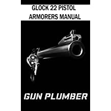 Glock 22 Pistol Armorers Manual: Technical Manual