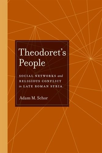 Theodoret's People: Social Networks and Religious Conflict in Late Roman Syria