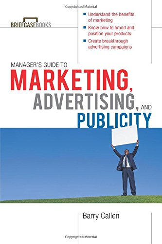Managers Guide to Marketing, Advertising, and Publicity (Briefcase Books Series) [Callen, Barry] (Tapa Blanda)