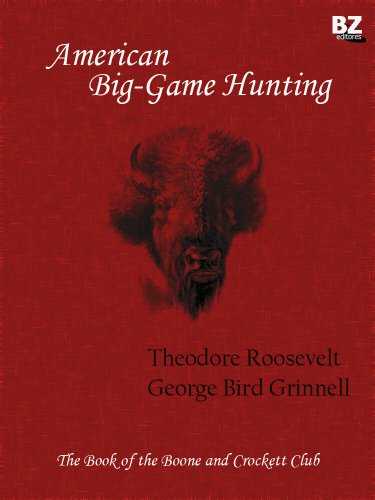 - American Big-Game Hunting, the Book of the Boone and Crockett Club