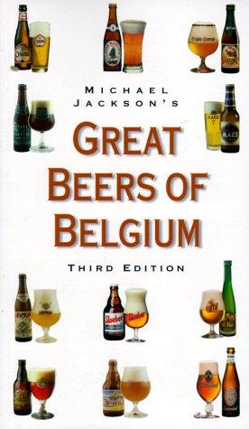 Michael Jackson's Great Beers of Belgium (Beer Belgium)