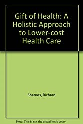 Gift of Health: A Holistic Approach to Lower-cost Health Care