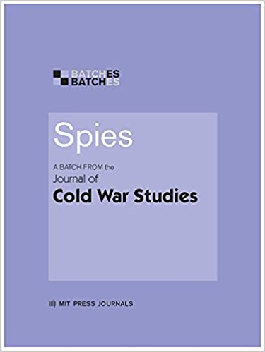 Download Spies: A Batch from the Journal of Cold War Studies (MIT Press Batches) PDF