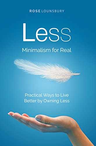 Less: Minimalism, For Real by [Lounsbury, Rose]