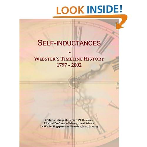Self-inductances: Webster's Timeline History, 1797 - 2002 Icon Group International