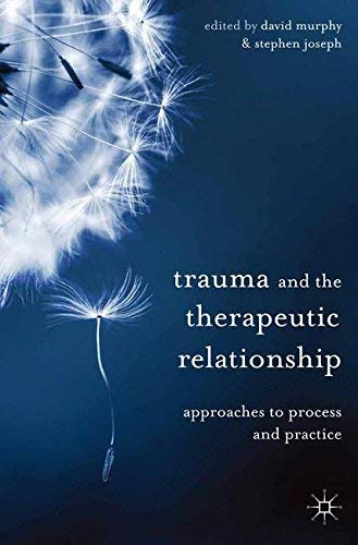 Trauma and the Therapeutic Relationship: Approaches to Process and Practice by David Murphy (2013-11-22) ()