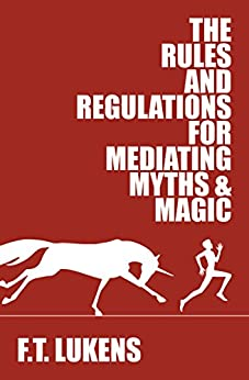 The Rules and Regulations for Mediating Myths & Magic by [Lukens, F.T.]