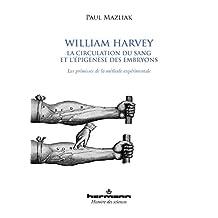 WILLIAM HARVEY, LA CIRCULATION DU SANG ET L'ÉPIGENÈSE DES EMBRYONS
