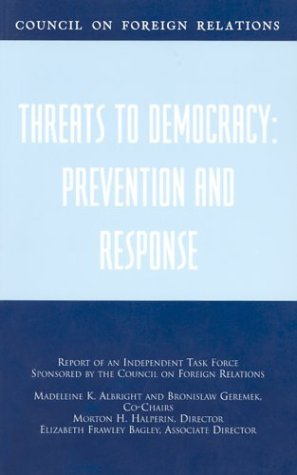 Threats to Democracy: Prevention and Response: Report of an Independent Task Force Sponsored by the Council on Foreign Relations (Council on Foreign Relations (Council on Foreign Relations Press))
