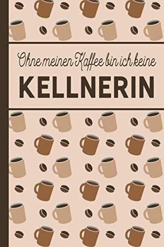 Ohne meinen Kaffee bin ich keine Kellnerin: Geschenk für Kellner: blanko A5 Notizbuch liniert mit über 100 Seiten Geschenkidee - Kaffee-Softcover für ... die viel Kaffee brauchen (German Edition) (Herren Anzug-regeln)