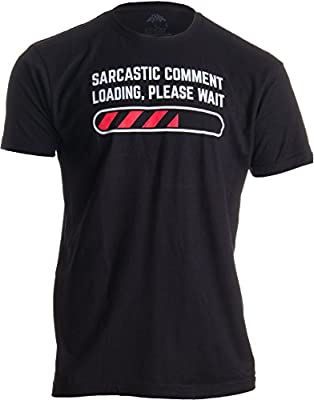 Sarcastic Comment Loading Please Wait Funny Sarcasm Humor for Men Women T-shirt