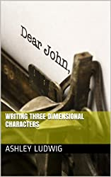 Writing Three Dimensional Characters (Writing Books that Count Book 1)