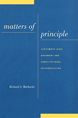 Matters of Principle: Legitimate Legal Argument and Constitutional Interpretation