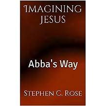 Imagining Jesus: Abba's Way