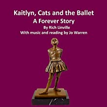 Kaitlyn, Cats, and the Ballet: A Forever Story Audiobook by Rich Linville Narrated by Jo Warren