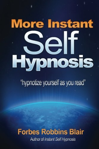 """More Instant Self-Hypnosis: """"hypnotize Yourself As You Read"""""""
