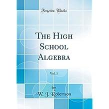 The High School Algebra, Vol. 1 (Classic Reprint)