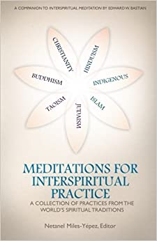 Book Meditations for InterSpiritual Practice: A Collection of Practices from the World's Spiritual Traditions by Netanel Miles-Yepez (2015-06-04)