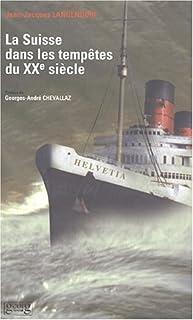 La Suisse dans les tempêtes du XXe siècle