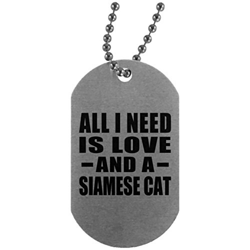 (All I Need Is Love And A Siamese Cat - Silver Dog Tag Military ID Pendant Necklace Chain - Gift for Dog Cat Owner Lover Memorial Mother's Father's Day Birthday Anniversary)