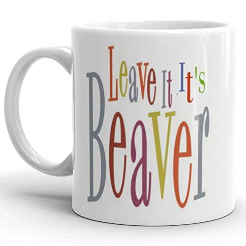 Funny Gay Coffee Mug - Leave It, It's Beaver - LGBT - Gift Idea For Gay Man - Gag Gift - Original Mug By ForYouByRose (11 -